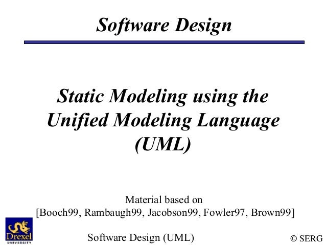Software Design   Static Modeling using the  Unified Modeling Language            (UML)                 Material based on[...