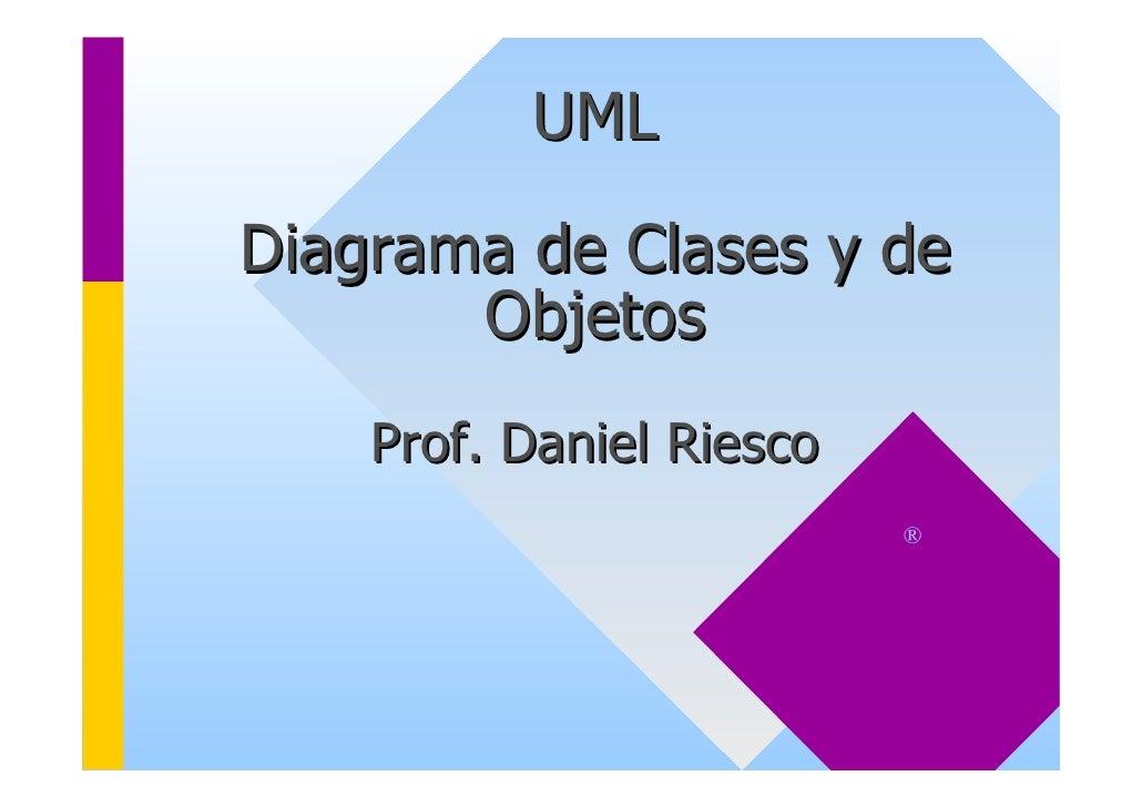 UMLDiagrama de Clases y de       Objetos    Prof. Daniel Riesco                          ®