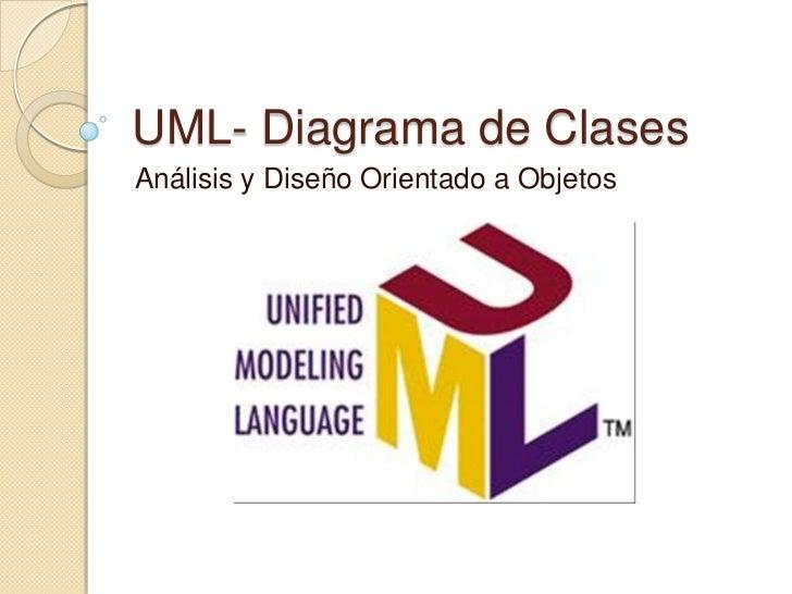 UML- Diagrama de Clases<br />Análisis y Diseño Orientado a Objetos<br />