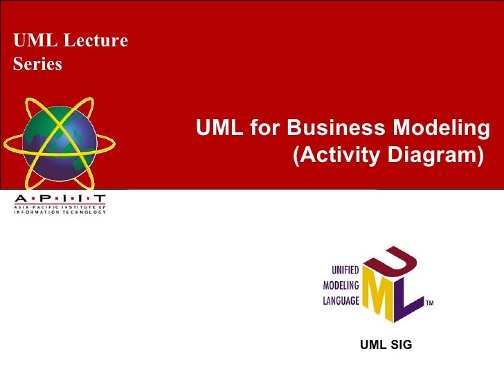 UML Lecture Series UML SIG UML for Business Modeling (Activity Diagram)