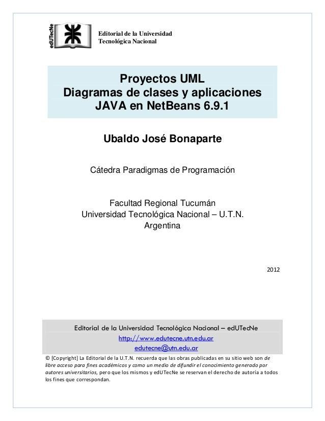 Proyectos UML Diagramas de clases y aplicaciones JAVA en NetBeans 6.9.1  Ubaldo José Bonaparte  Cátedra Paradigmas de Pr...