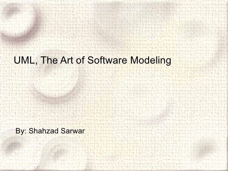 UML, The Art of Software Modeling By: Shahzad Sarwar