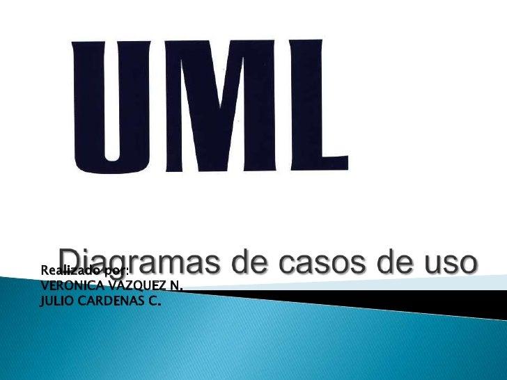 Diagramas de casos de uso<br />Realizado por:<br />VERONICA VAZQUEZ N.<br />JULIO CARDENAS C.<br />