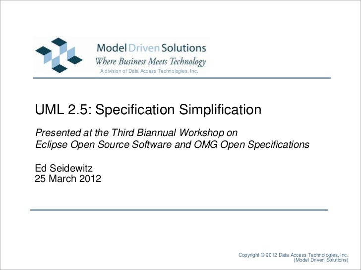 A division of Data Access Technologies, Inc.UML 2.5: Specification SimplificationPresented at the Third Biannual Workshop ...
