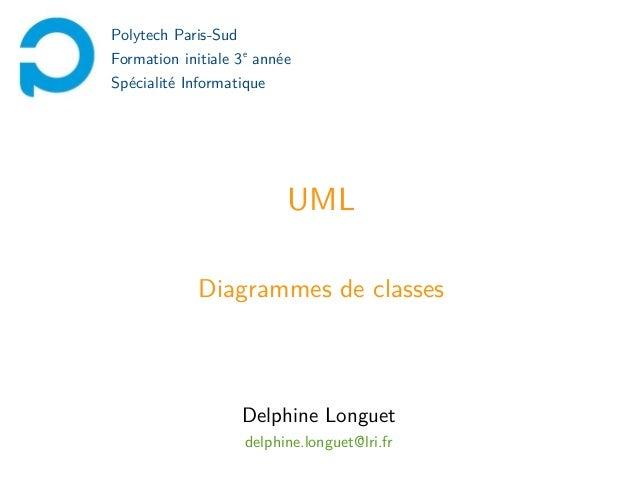 Polytech Paris-Sud Formation initiale 3e année Spécialité Informatique  UML Diagrammes de classes  Delphine Longuet delphi...
