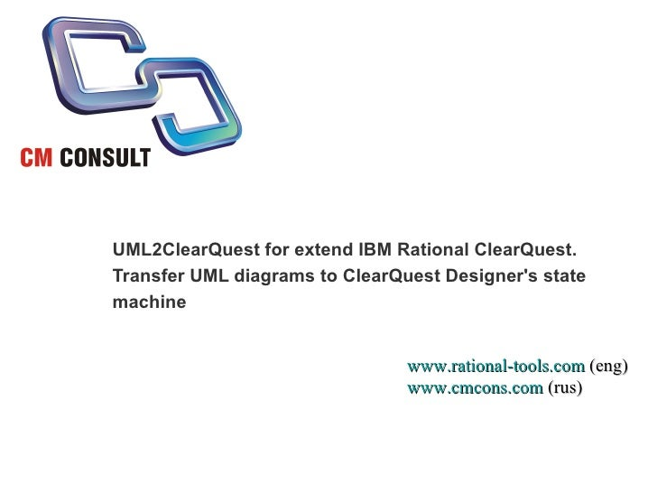 UML2ClearQuest for extend IBM Rational ClearQuest. Transfer UML diagrams to ClearQuest Designer's state  machine www.ratio...
