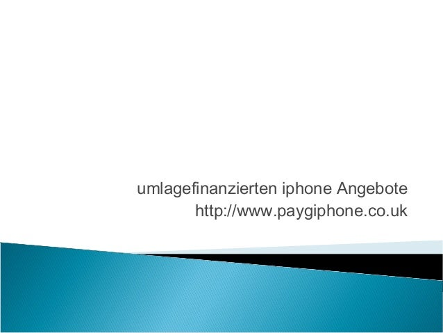 umlagefinanzierten iphone Angebote http://www.paygiphone.co.uk