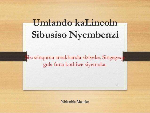 Umlando kaLincoln Sibusiso Nyembenzi Sizozinquma amakhanda siziyeke. Singegeqe gula funa kuthiwe siyemuka. Nhlanhla Maseko...