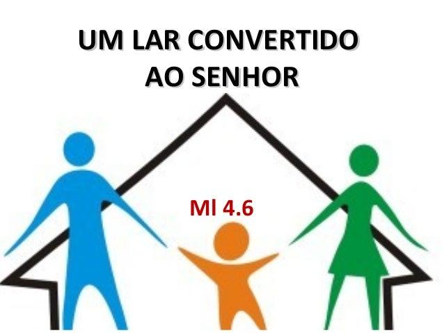 UM LAR CONVERTIDOUM LAR CONVERTIDOAO SENHORAO SENHORMl 4.6