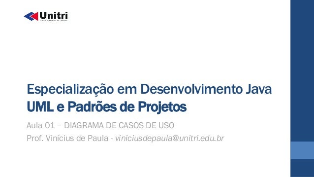 Especialização em Desenvolvimento Java UML e Padrões de Projetos Aula 01 – DIAGRAMA DE CASOS DE USO Prof. Vinícius de Paul...