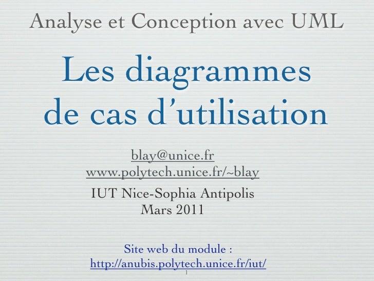 Analyse et Conception avec UML  Les diagrammes de cas d'utilisation          blay@unice.fr     www.polytech.unice.fr/~blay...