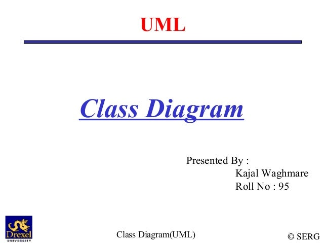 © SERGClass Diagram(UML) UML Class Diagram Presented By : Kajal Waghmare Roll No : 95