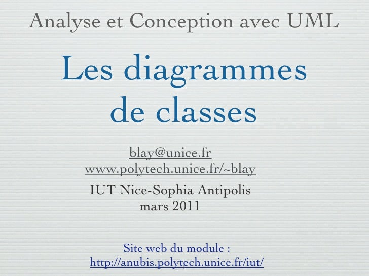 Analyse et Conception avec UML   Les diagrammes      de classes          blay@unice.fr     www.polytech.unice.fr/~blay    ...