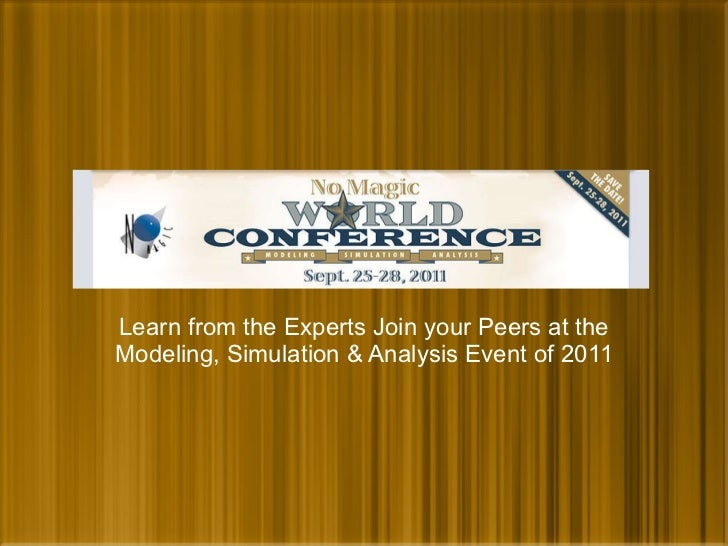 Learn from the Experts Join your Peers at the Modeling, Simulation & Analysis Event of 2011