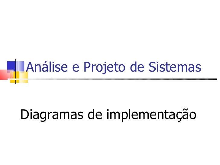 Análise e Projeto de Sistemas Diagramas de implementação