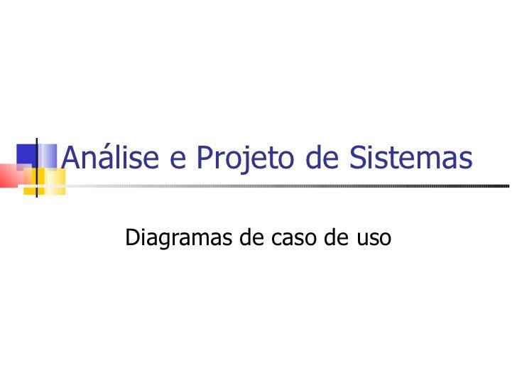 Análise e Projeto de Sistemas Diagramas de caso de uso