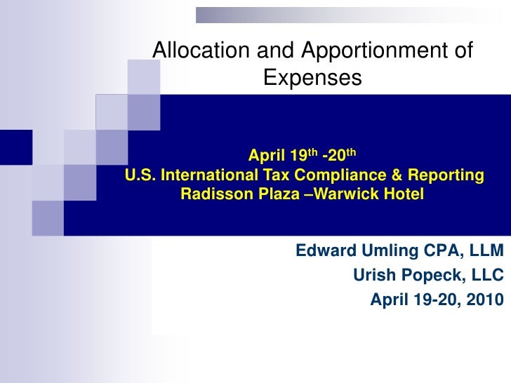 Allocation and Apportionment of Expenses<br />April 19th -20th U.S. International Tax Compliance & ReportingRadisson Plaza...