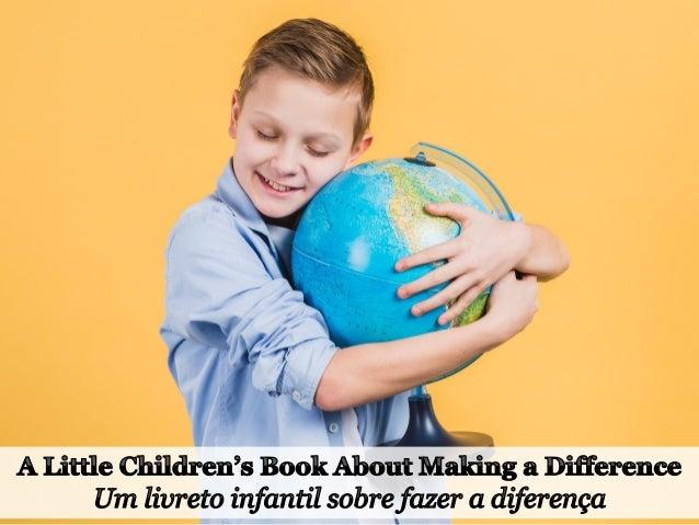 One person can make a difference, and everyone should try. Uma pessoa pode fazer a diferença e todos devem tentar