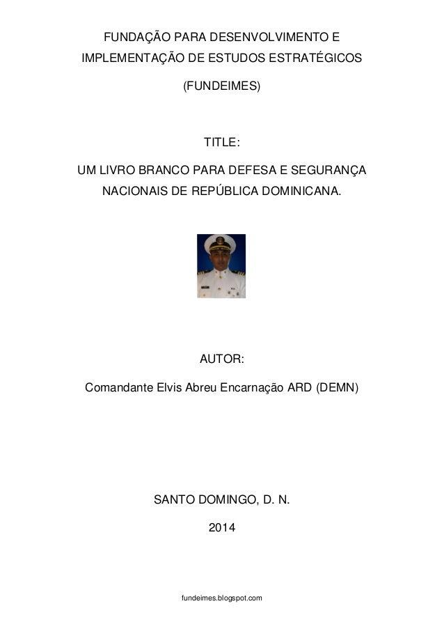 FUNDAÇÃO PARA DESENVOLVIMENTO E IMPLEMENTAÇÃO DE ESTUDOS ESTRATÉGICOS (FUNDEIMES)  TITLE: UM LIVRO BRANCO PARA DEFESA E SE...