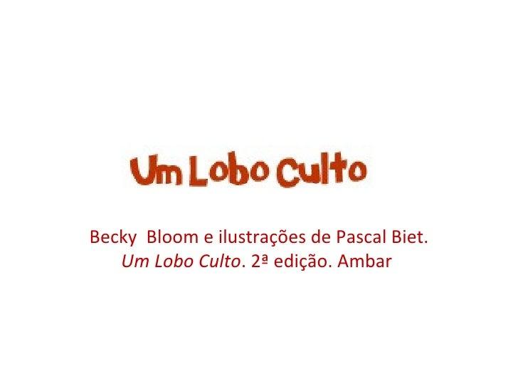 Becky Bloom e ilustrações de Pascal Biet.  Um Lobo Culto . 2ª edição. Ambar