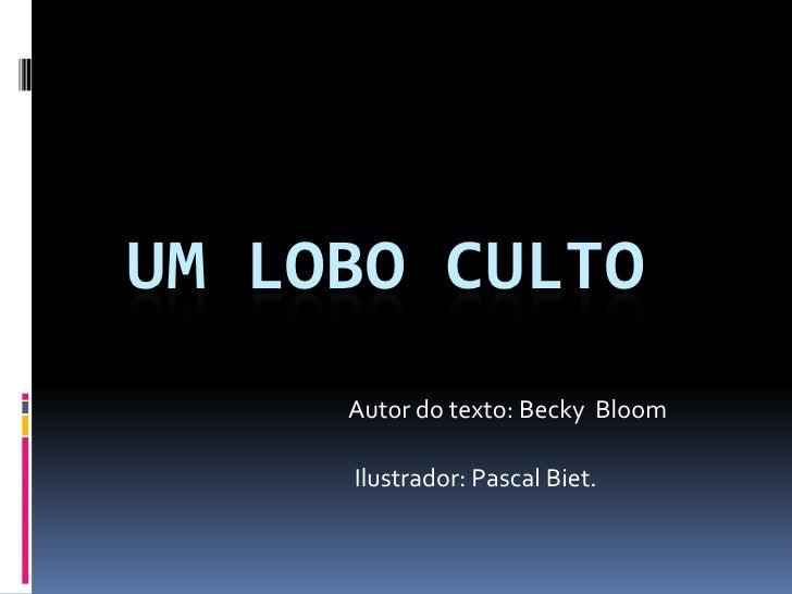 UM LOBO CULTO     Autor do texto: Becky Bloom     Ilustrador: Pascal Biet.