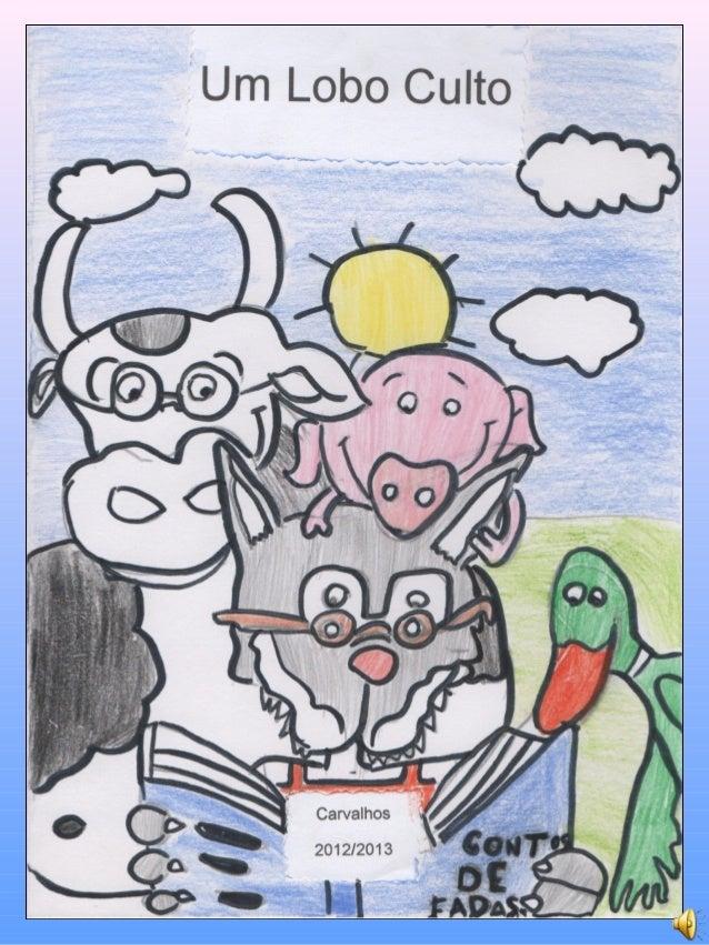 """Um Lobo Culto                                                               Autor: BeckyBloomIlustrações: Alunosdas""""..."""