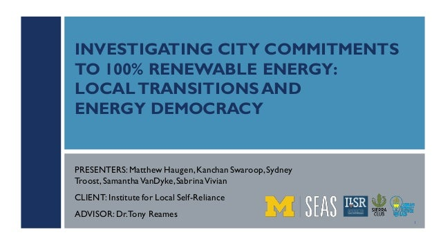 INVESTIGATING CITY COMMITMENTS TO 100% RENEWABLE ENERGY: LOCALTRANSITIONSAND ENERGY DEMOCRACY PRESENTERS:Matthew Haugen,Ka...