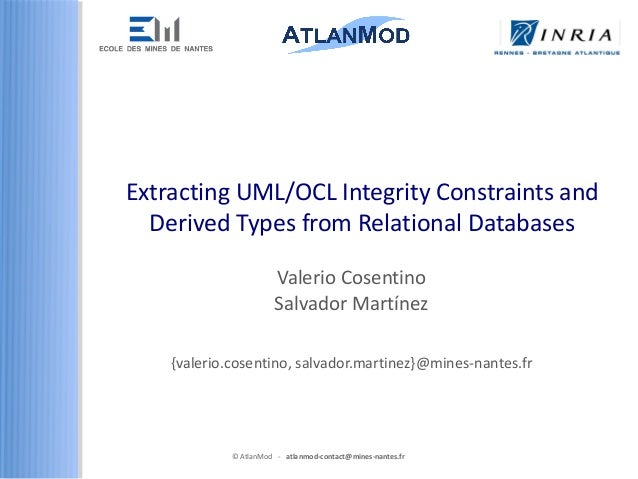 © AtlanMod - atlanmod-contact@mines-nantes.fr Extracting UML/OCL Integrity Constraints and Derived Types from Relational D...
