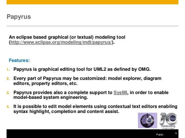 Papyrus An eclipse based graphical (or textual) modeling tool (http://www.eclipse.org/modeling/mdt/papyrus/). Features:1. ...