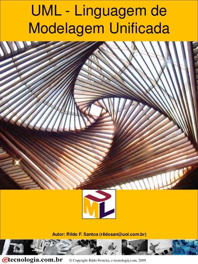 Linguagem de Modelagem Unificada © Copyright Rildo Ferreira, e-tecnologia.com, 2009 UMLUML - Linguagem de Modelagem Unific...
