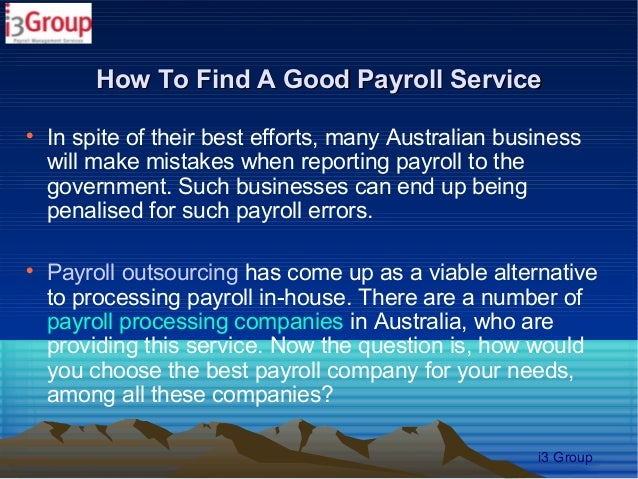 How To Find A Good Payroll Service    In spite of their best efforts, many Australian business    will make mistakes when...