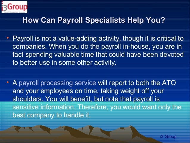 How Can Payroll Specialists Help You?    Payroll is not a value-adding activity, though it is critical to    companies. W...