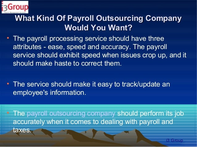 What Kind Of Payroll Outsourcing Company                Would You Want?    The payroll processing service should have thr...