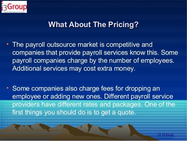 What About The Pricing?    The payroll outsource market is competitive and    companies that provide payroll services kno...