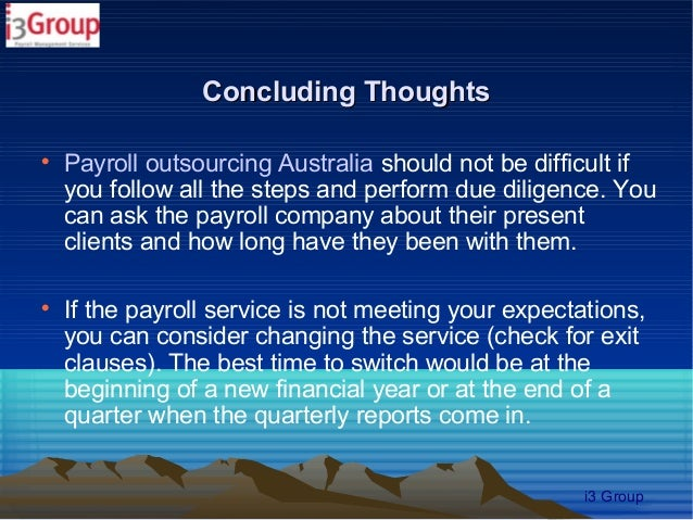Concluding Thoughts    Payroll outsourcing Australia should not be difficult if    you follow all the steps and perform d...