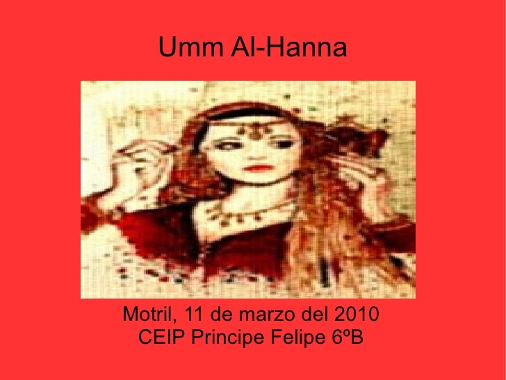 Umm Al-Hanna Motril, 11 de marzo del 2010 CEIP Principe Felipe 6ºB