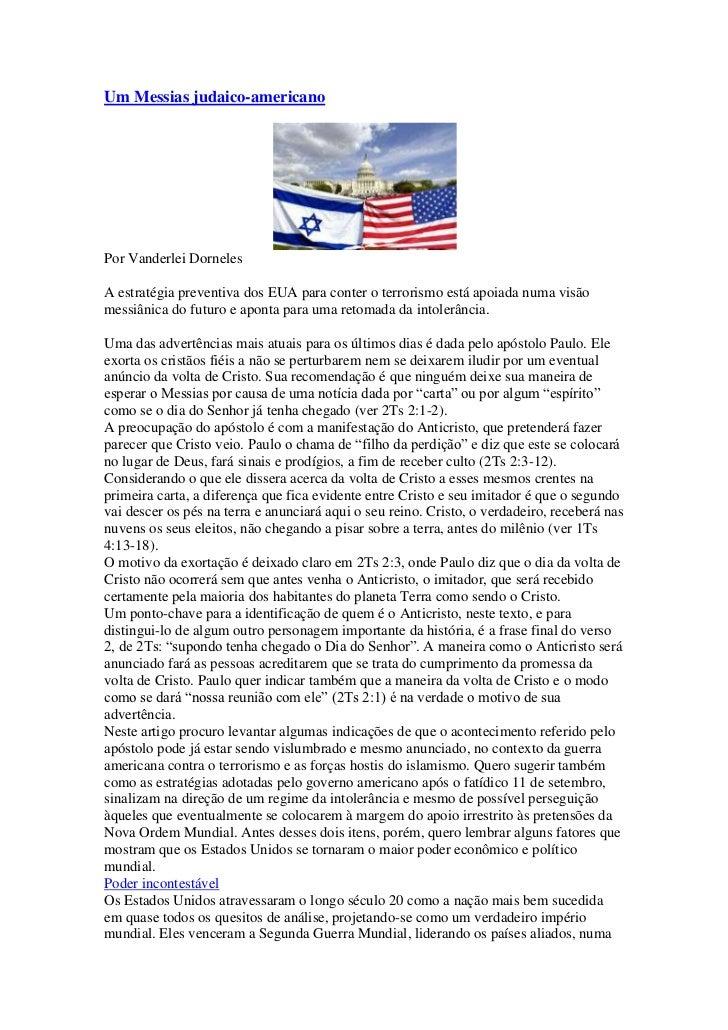 Um Messias judaico-americanoPor Vanderlei DornelesA estratégia preventiva dos EUA para conter o terrorismo está apoiada nu...