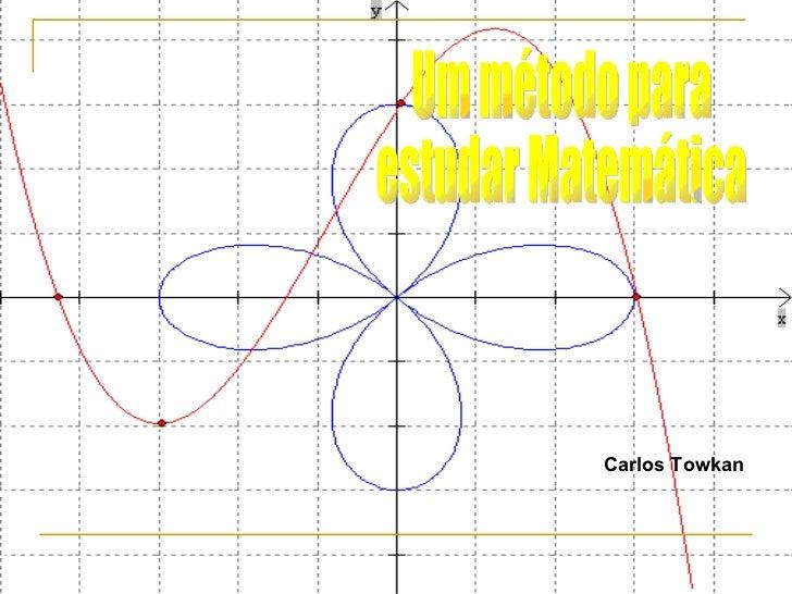 Um método para  estudar Matemática Carlos Towkan