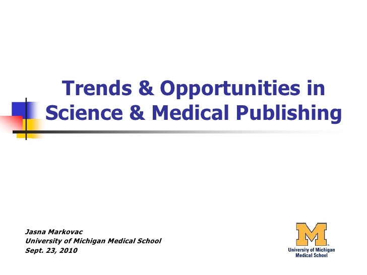 Trends & Opportunities in Science & Medical Publishing<br />Jasna Markovac<br />University of Michigan Medical School<br /...