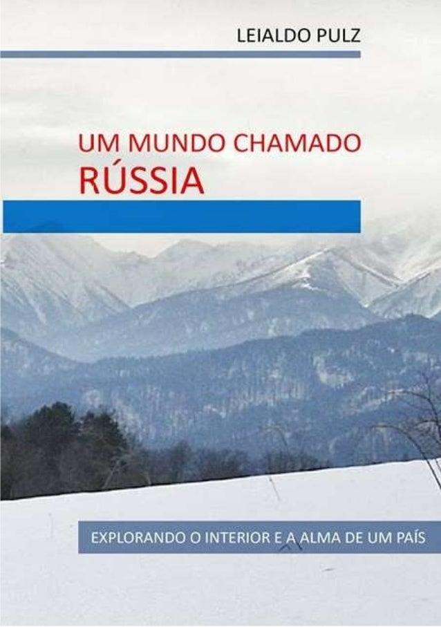 LEIALDO PULZ UM MUNDO CHAMADO RÚSSIA Explorando o interior e a alma de um país.