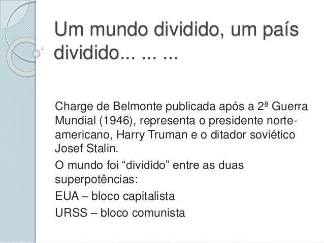 Um mundo dividido, um país dividido... ... ... Charge de Belmonte publicada após a 2ª Guerra Mundial (1946), representa o ...