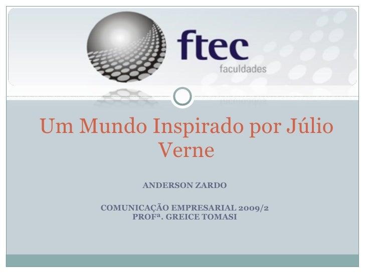 ANDERSON ZARDO COMUNICAÇÃO EMPRESARIAL 2009/2 PROFª. GREICE TOMASI Um Mundo Inspirado por Júlio Verne