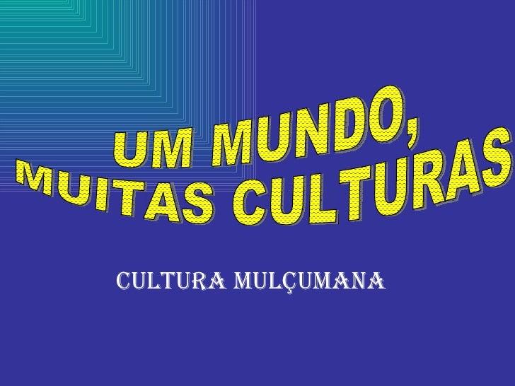 UM MUNDO,  MUITAS CULTURAS CULTURA MULÇUMANA