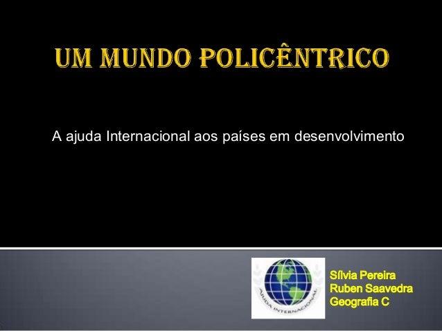 A ajuda Internacional aos países em desenvolvimento                                        Sílvia Pereira                 ...