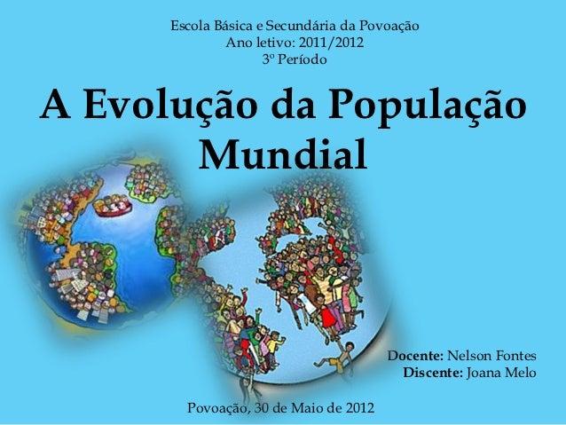Escola Básica e Secundária da Povoação               Ano letivo: 2011/2012                     3º PeríodoA Evolução da Pop...