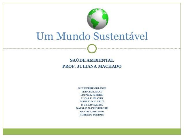SAÚDE AMBIENTAL PROF. JULIANA MACHADO GUILHERME ORLANDI LETICIA B. SAAD LUCAS B. RIBEIRO LUCAS F. CHAVES MARCELO H. CRUZ M...