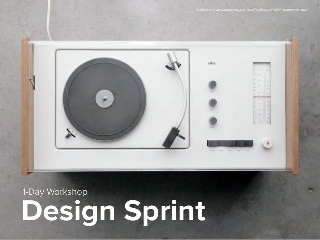 Design Sprint 1-Day Workshop Image from: www.readymag.com/shuffle/dieter-rams/ten-commandments/