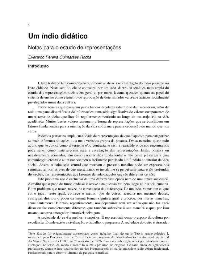 1  Um índio didático Notas para o estudo de representações Everardo Pereira Guimarães Rocha Introdução  I. Este trabalho t...