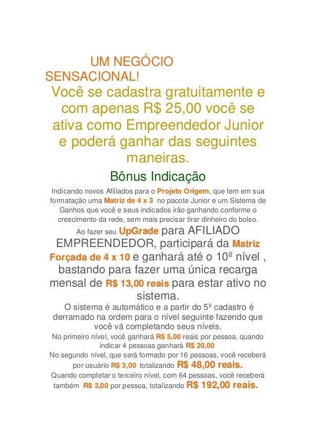 UM NEGÓCIOSENSACIONAL!Você se cadastra gratuitamente e com apenas R$ 25,00 você seativa como Empreendedor Junior e poderá ...