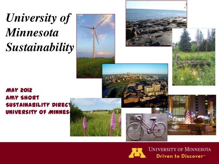 University ofMinnesotaSustainabilityMay 2012Amy ShortSustainability DirectorUniversity of Minnesota